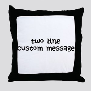 Two Line Custom Message Throw Pillow