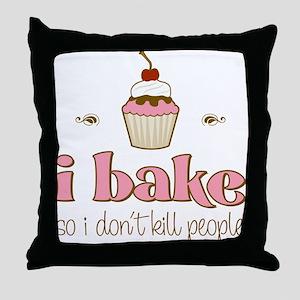 I Bake So I Don't Kill People Throw Pillow