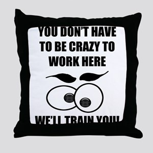 Crazy To Work Here Throw Pillow
