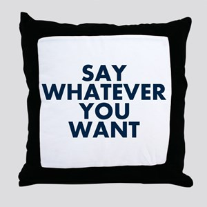 Say Whatever You Want Throw Pillow