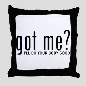 Got Me? I'll Do Your Body Go Throw Pillow