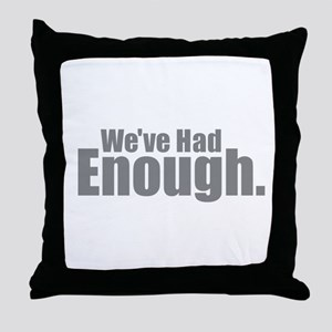 We've Had Enough Throw Pillow