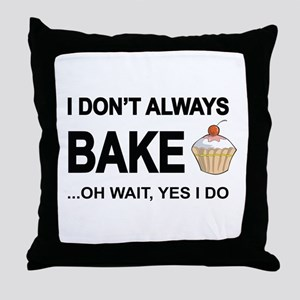 I Don't Always Bake, Oh Wait Yes I Do Throw Pillow