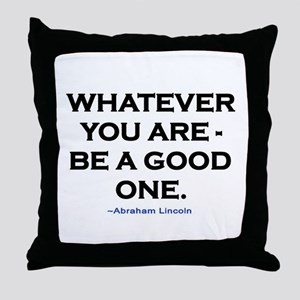 BE A GOOD ONE! Throw Pillow