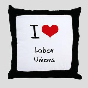 I Love Labor Unions Throw Pillow