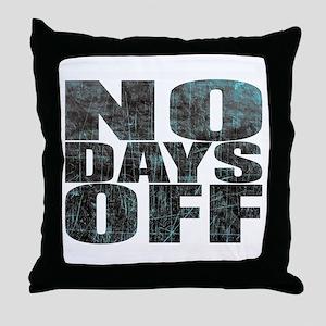 NO DAYS OFF Throw Pillow