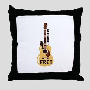 Dont Fret Throw Pillow