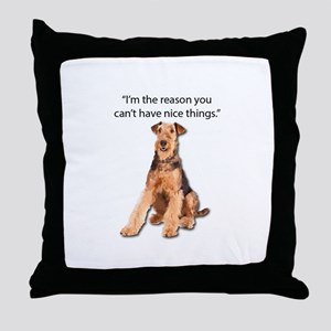 Airedales: Why you can't have nice th Throw Pillow
