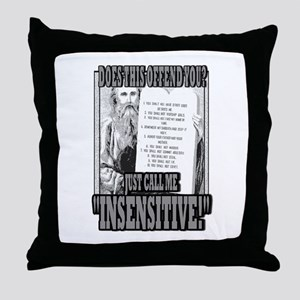 """JUST CALL ME """"INSENSITIVE!""""   Throw Pillow"""