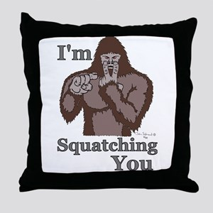 I'm Squatching You Throw Pillow