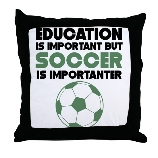d9a8e005431 Education Is Important But Soccer Is Importanter T by AwesomeDesigns -  CafePress