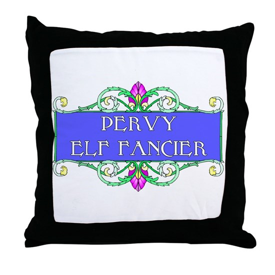 Pervy Elf Fancier Throw Pillow By The C O E Mall Cafepress