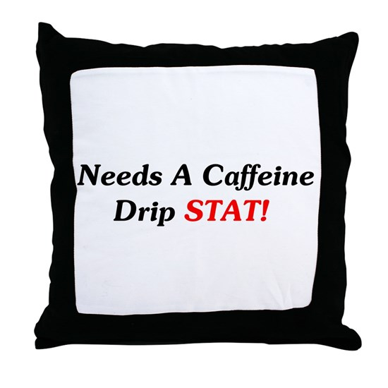 Needs Caffeine Drip Stat Throw Pillow By Funnymedicine Cafepress