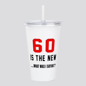 60 Is The New What Was Acrylic Double-wall Tumbler
