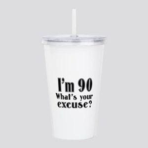 I'm 90 What is your ex Acrylic Double-wall Tumbler
