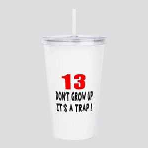 13 Don Not Grow Up It Acrylic Double-wall Tumbler