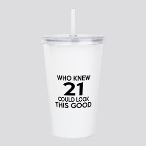 Who Knew 21 Could look Acrylic Double-wall Tumbler