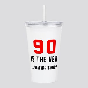 90 Is The New What Was Acrylic Double-wall Tumbler