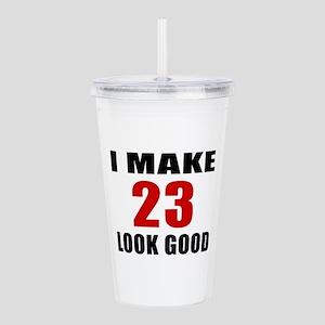 I Make 23 Look Good Acrylic Double-wall Tumbler