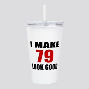 I Make 79 Look Good Acrylic Double-wall Tumbler