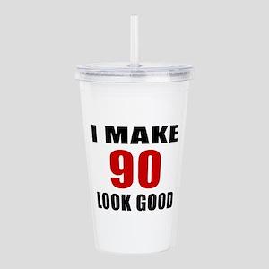 I Make 90 Look Good Acrylic Double-wall Tumbler