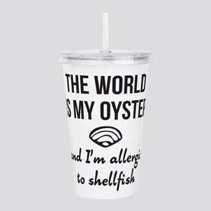 The world is my oyster Acrylic Double-wall Tumbler