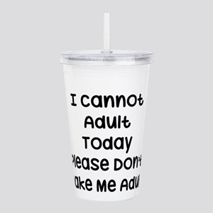 I Cannot Adult Today, Acrylic Double-wall Tumbler
