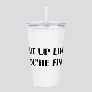 Shut up liver... Acrylic Double-wall Tumbler
