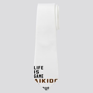 Life Is Game Aikido Is Serious Neck Tie
