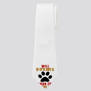 If It Is Not Bichon Frise Dog Neck Tie
