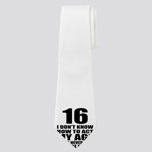 16 I Don Not Know How To Act My Age Neck Tie