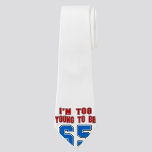 I Am Too Young To Be 65 Neck Tie