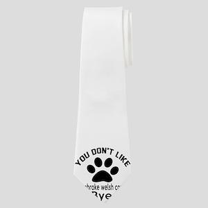You Do Not Like Pembroke Welsh Corgi Dog Neck Tie