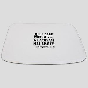 All I care about is my Alaskan Malamute Do Bathmat