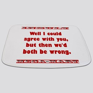 Well I Could Agree With You Bathmat