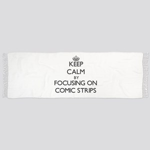 Keep Calm by focusing on Comic Strips Scarf