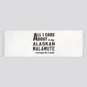All I care about is my Alaskan Malamute Dog Scarf