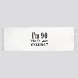 I'm 90 What is your excuse? Scarf