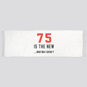 75 Is The New What Was I Saying ? Scarf