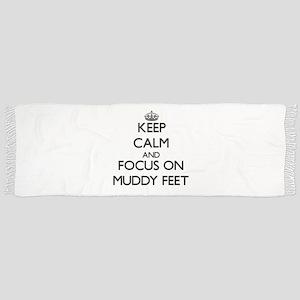 Keep Calm by focusing on Muddy Feet Scarf
