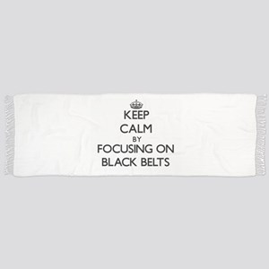 Keep Calm by focusing on Black Belts Scarf