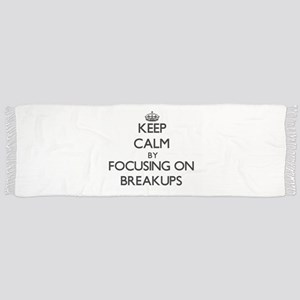 Keep Calm by focusing on Breakups Scarf