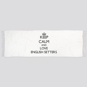 Keep calm and love English Setters Scarf