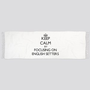 Keep calm by focusing on English Setters Scarf