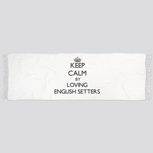 Keep calm by loving English Setters Scarf