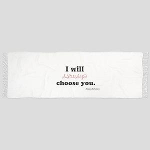 I will always choose you. Tassel Scarf