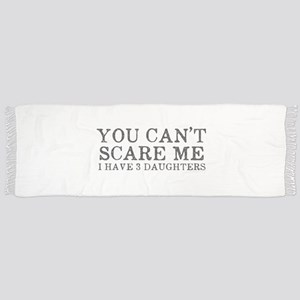 You Cant Scare Me I have 3 Daughters Scarf
