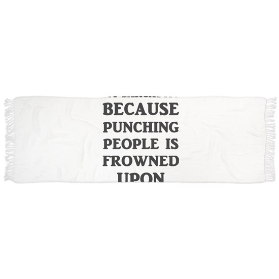 I'm Sarcastic Because Punching People Is Frowned U
