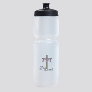 What Sacrifice will you make? Sports Bottle
