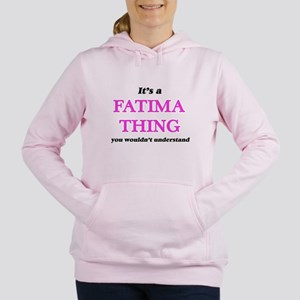 It's a Fatima thing, you wouldn&#39 Sweatshirt